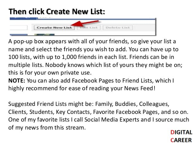 Then click Create New List: A pop-up box appears with all of your friends, so give your list a name and select the friends...