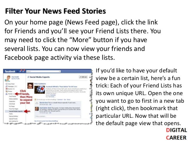 Filter Your News Feed Stories On your home page (News Feed page), click the link for Friends and you'll see your Friend Li...