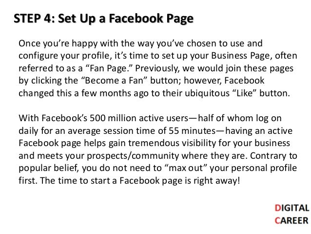 STEP 4: Set Up a Facebook Page Once you're happy with the way you've chosen to use and configure your profile, it's time t...