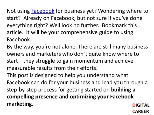 Not using Facebook for business yet? Wondering where to start? Already on Facebook, but not sure if you've done everything...