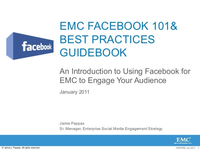 EMC FACEBOOK 101& BEST PRACTICES GUIDEBOOK An Introduction to Using Facebook for EMC to Engage Your Audience January 2011 ...