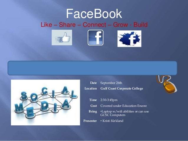 FaceBook Like – Share – Connect – Grow - Build Date September 26th Location Gulf Coast Corporate College Time 2:30-3:45pm ...