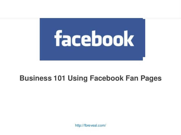 Business 101 Using Facebook Fan Pages<br />http://fbreveal.com/<br />for sbdc © jay massey 2010<br />