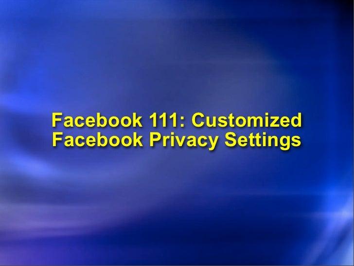 Facebook 111: CustomizedFacebook Privacy Settings