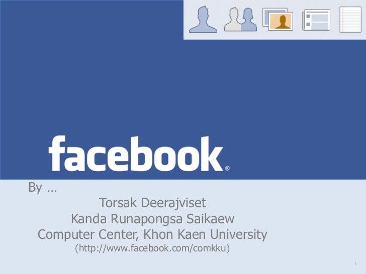 facebook By …           Torsak Deerajviset      Kanda Runapongsa Saikaew  Computer Center, Khon Kaen University        (ht...