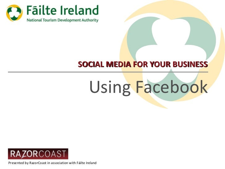 SOCIAL MEDIA FOR YOUR BUSINESS Using Facebook