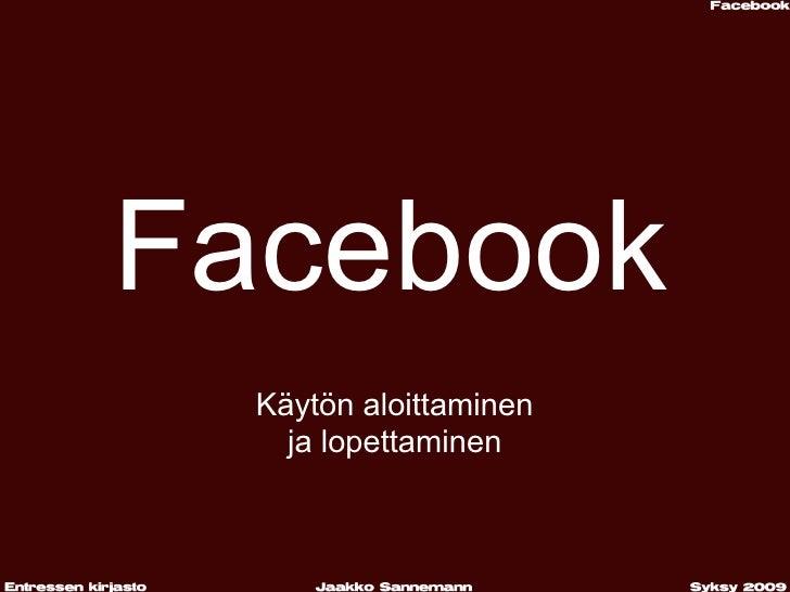 Facebook   Käytön aloittaminen     ja lopettaminen