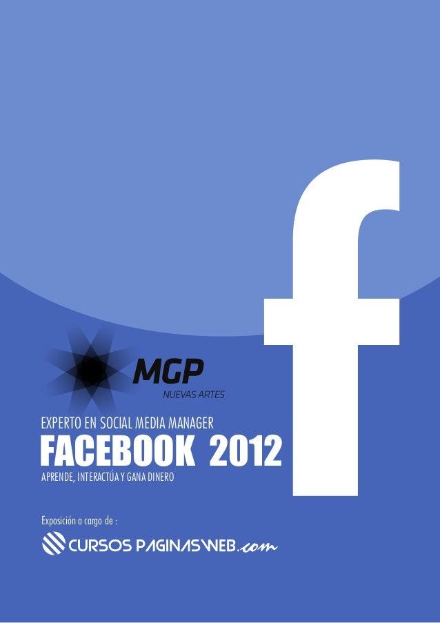 EXPERTO EN SOCIAL MEDIA MANAGERFACEBOOK 2012APRENDE, INTERACTÚA Y GANA DINEROExposición a cargo de :
