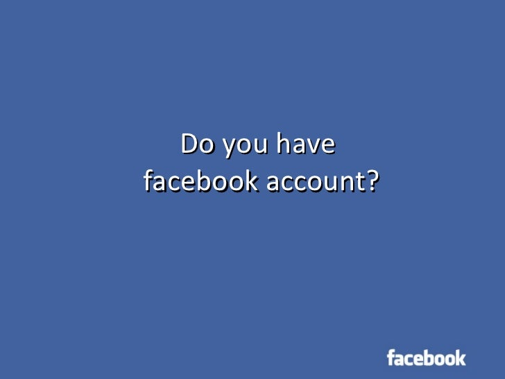 Do you have  facebook account?