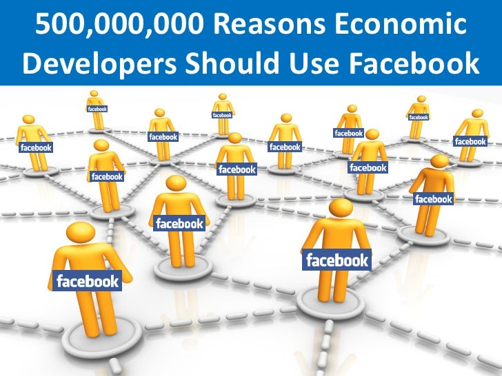 500,000,000 Reasons EconomicDevelopers Should Use Facebook