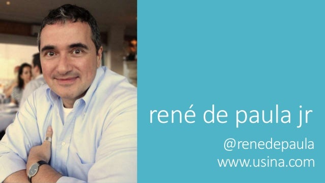 rené de paula jr @renedepaula www.usina.com