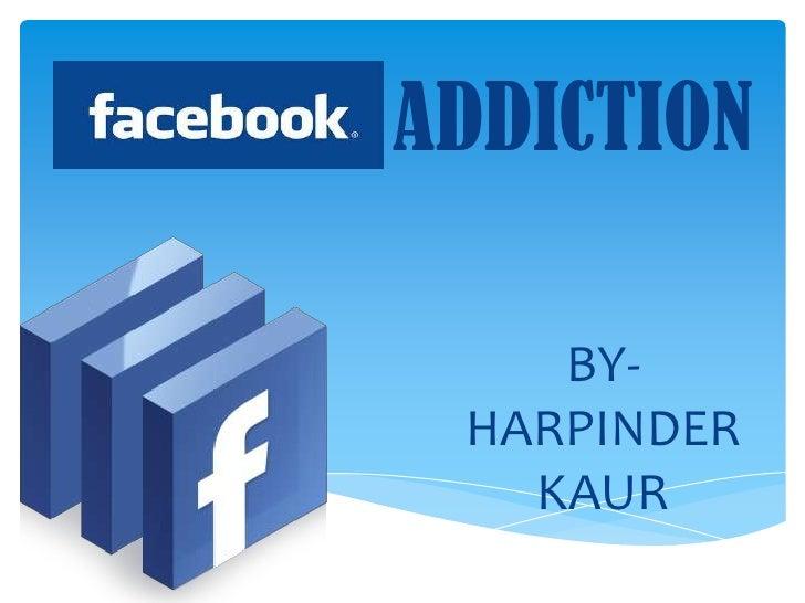 ADDICTION    BY- HARPINDER   KAUR
