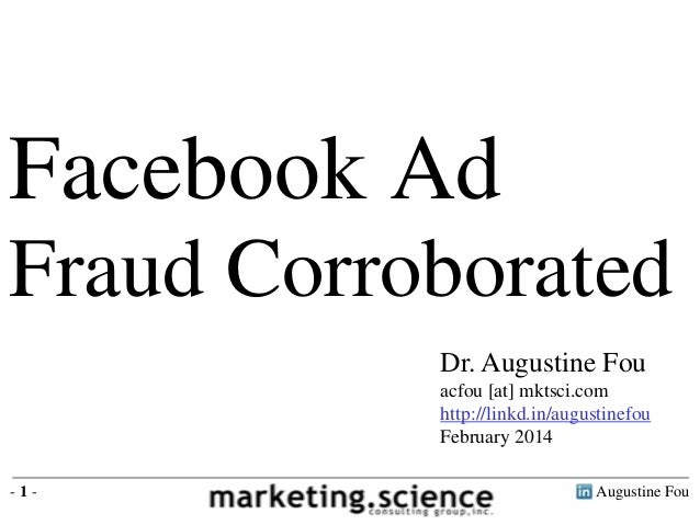 Facebook Ad Fraud Corroborated Dr. Augustine Fou acfou [at] mktsci.com http://linkd.in/augustinefou February 2014 -1-  Aug...