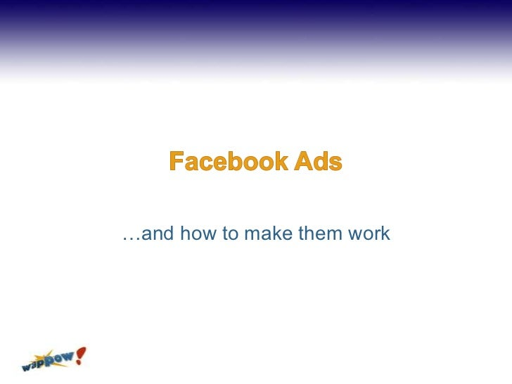 Facebook Ads<br />…and how to make them work<br />