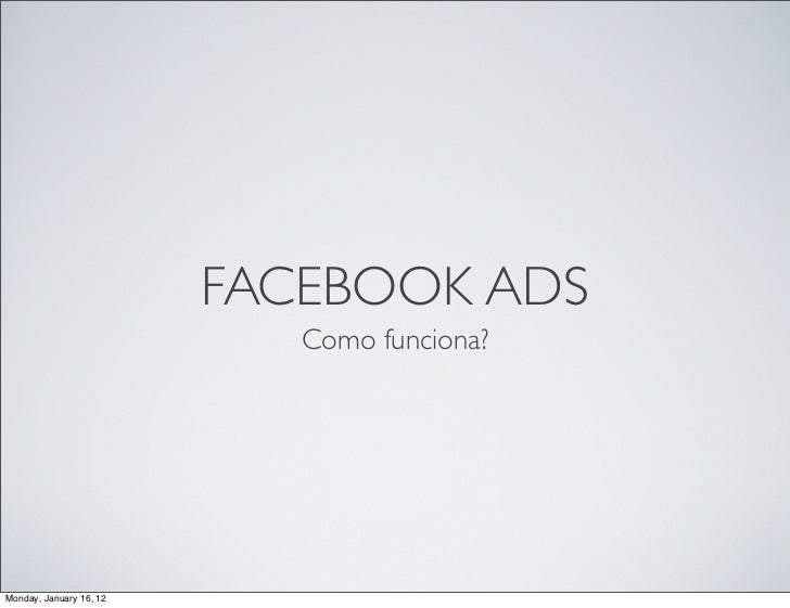 FACEBOOK ADS                            Como funciona?Monday, January 16, 12