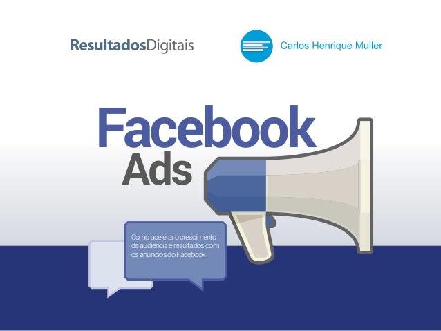 Facebook Ads Comoacelerarocrescimento deaudiênciaeresultadoscom osanúnciosdoFacebook