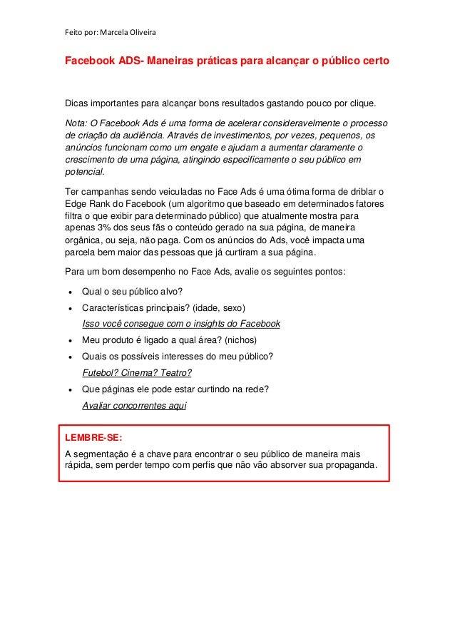 Feito por: Marcela Oliveira  Facebook ADS- Maneiras práticas para alcançar o público certo  Dicas importantes para alcança...