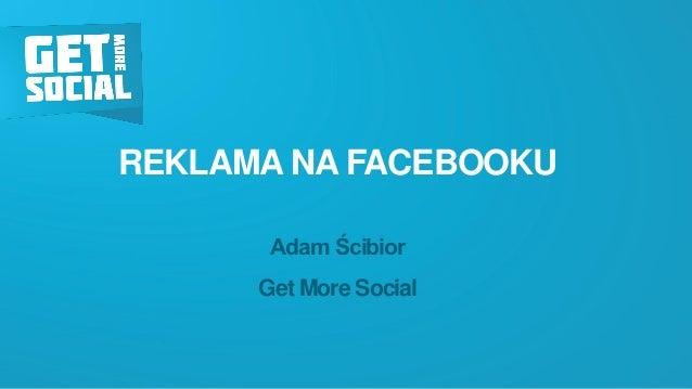 REKLAMA NA FACEBOOKU  Adam Ścibior  Get MoreSocial