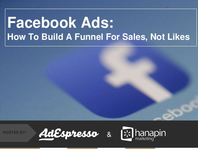 #thinkppc &HOSTED BY: Facebook Ads: How To Build A Funnel For Sales, Not Likes