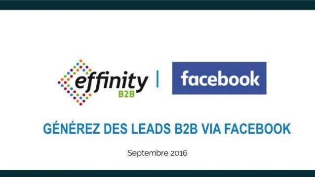 NETWORKING your business GÉNÉREZ DES LEADS B2B VIA FACEBOOK Septembre 2016