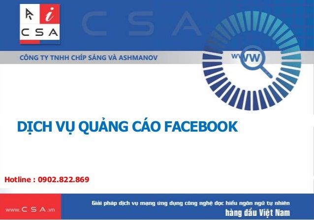 DỊCH VỤ QUẢNG CÁO FACEBOOK  Hotline : 0902.822.869