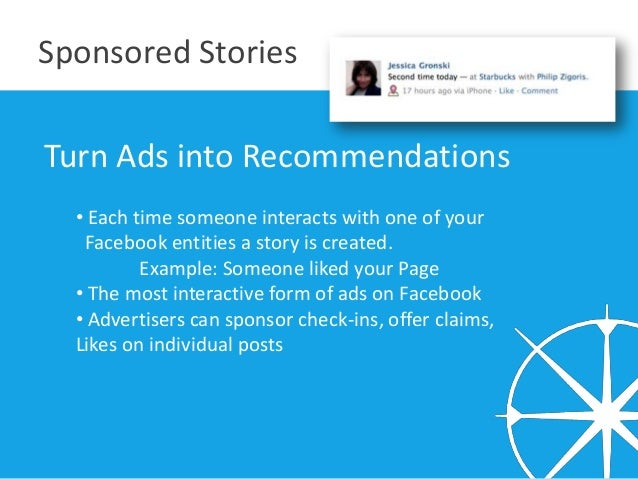 Sponsored StoriesTurn Ads into Recommendations  • Each time someone interacts with one of your   Facebook entities a story...