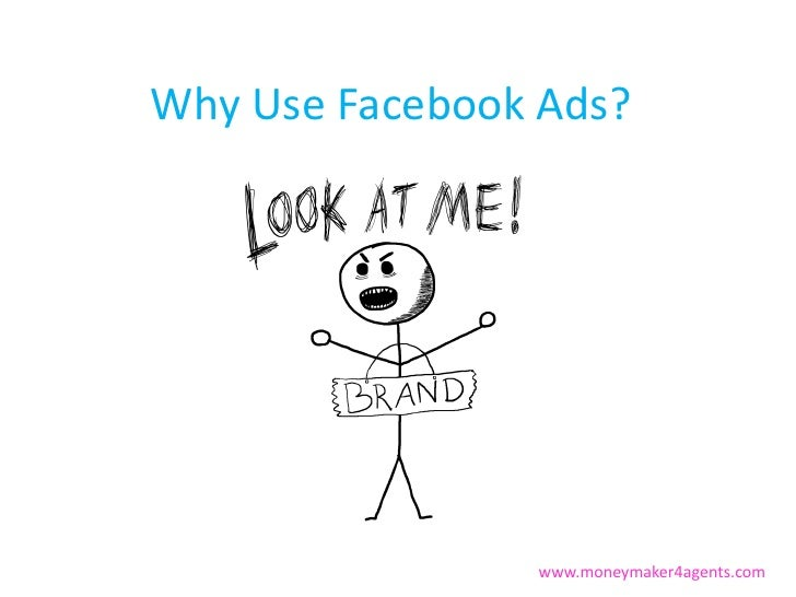 Why Use Facebook Ads?                www.moneymaker4agents.com
