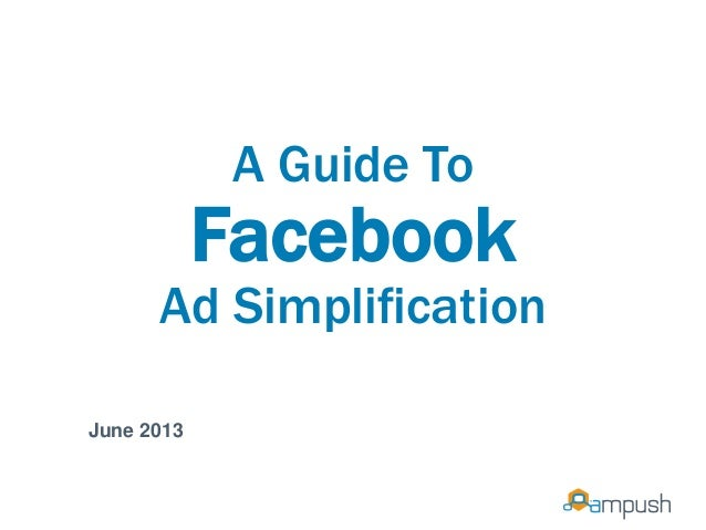 A Guide To Facebook Ad Simplification June 2013
