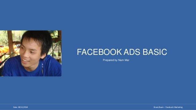 Date: 09/12/2014 Share2learn – Facebook Marketing FACEBOOK ADS BASIC Prepared by Nam Mar