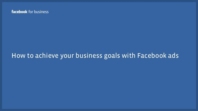 How to achieve your business goals with Facebook ads
