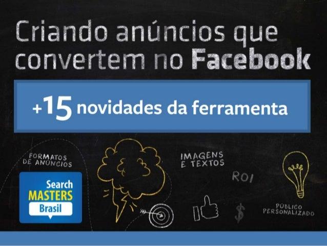 Facebook ads que convertem e 15 novidades da ferramenta