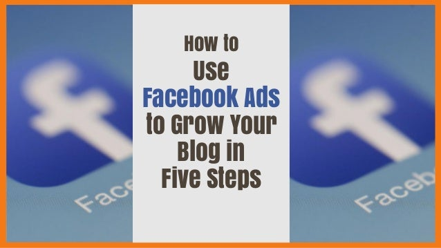 How to Use Facebook Ads to Grow Your Blog in Five Steps