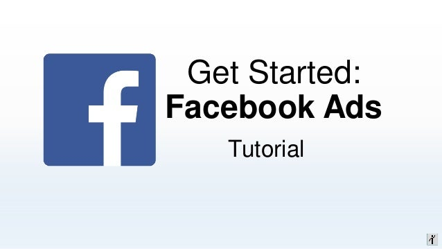 Get Started: Facebook Ads Tutorial
