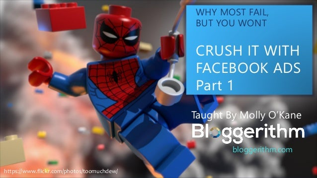 WHY MOST FAIL, BUT YOU WONT CRUSH IT WITH FACEBOOK ADS Part 1 Taught By Molly O'Kane bloggerithm.com https://www.flickr.co...