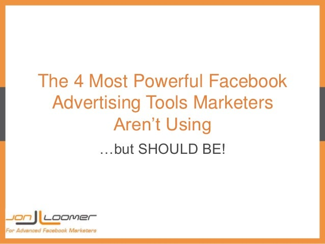 The 4 Most Powerful Facebook Advertising Tools Marketers Aren't Using …but SHOULD BE!