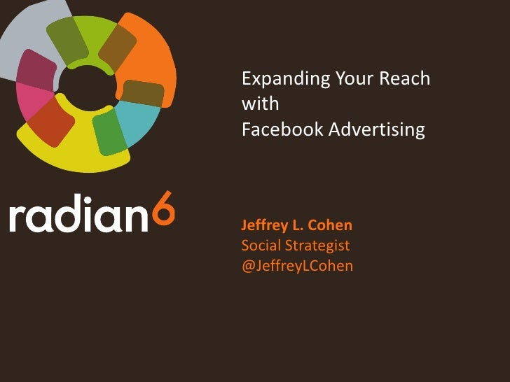 Expanding Your Reach<br />with<br />Facebook Advertising<br />Jeffrey L. Cohen<br />Social Strategist<br />@JeffreyLCohen<...