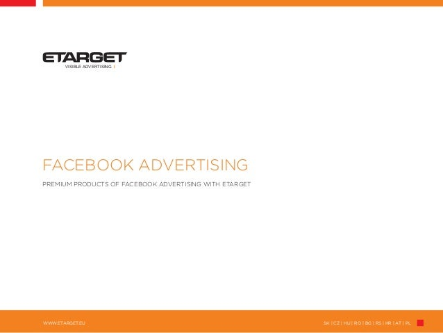 SK | CZ | HU | RO | BG | RS | HR | AT | PLWWW.ETARGET.EUVISIBLE ADVERTISING IFACEBOOK ADVERTISINGPREMIUM PRODUCTS OF FACEB...