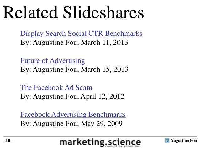 Related Slideshares Display Search Social CTR Benchmarks By: Augustine Fou, March 11, 2013 Future of Advertising By: Augus...