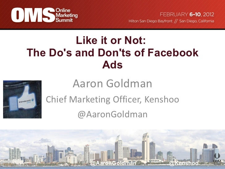 Like it or Not:  The Do's and Don'ts of Facebook Ads Aaron Goldman Chief Marketing Officer, Kenshoo @AaronGoldman
