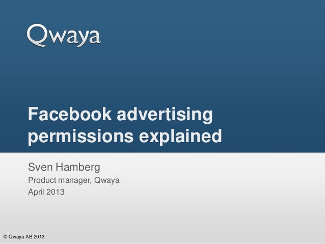 Facebook advertising        permissions explained        Sven Hamberg        Product manager, Qwaya        April 2013© Qwa...