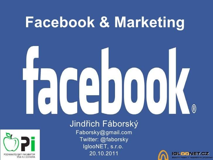 Facebook & Marketing Jindřich Fáborský [email_address] Twitter: @faborsky IglooNET, s.r.o.  20.10.2011