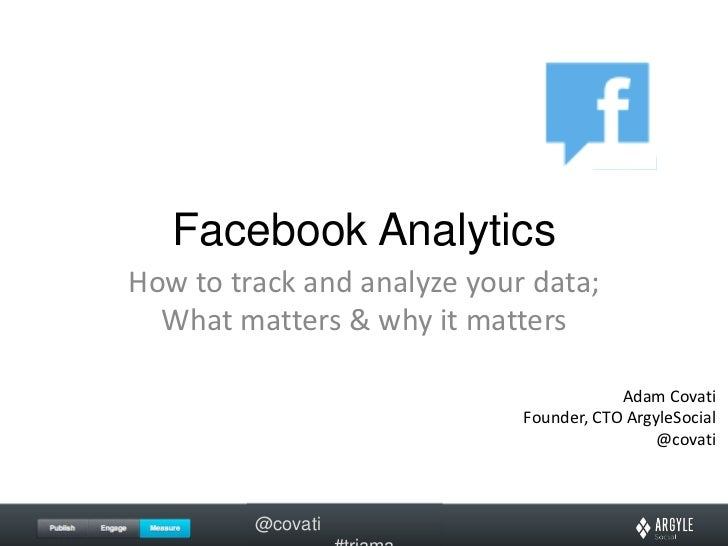 Facebook Analytics<br />How to track and analyze your data; What matters & why it matters<br />Adam Covati<br />Founder, C...