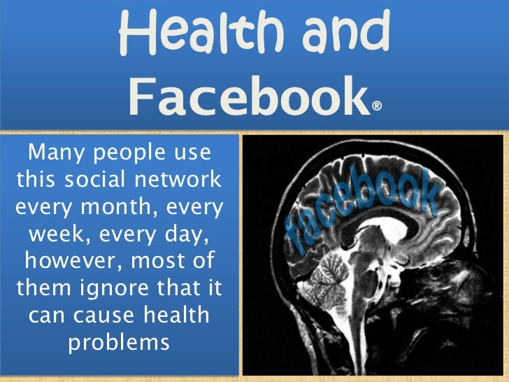 Health and         Facebook     ® Many people usethis social networkevery month, every week, every day, however, most ofth...