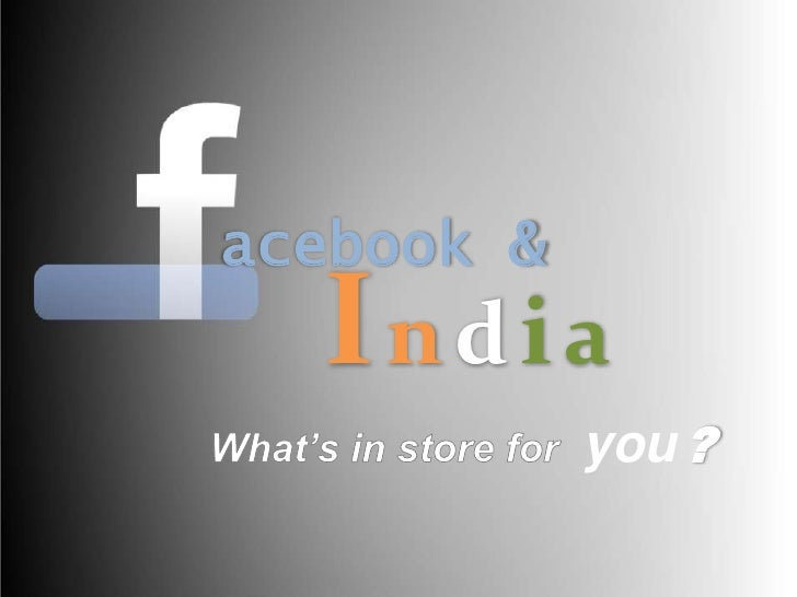 acebook &<br />India<br />What's in store for you?<br />