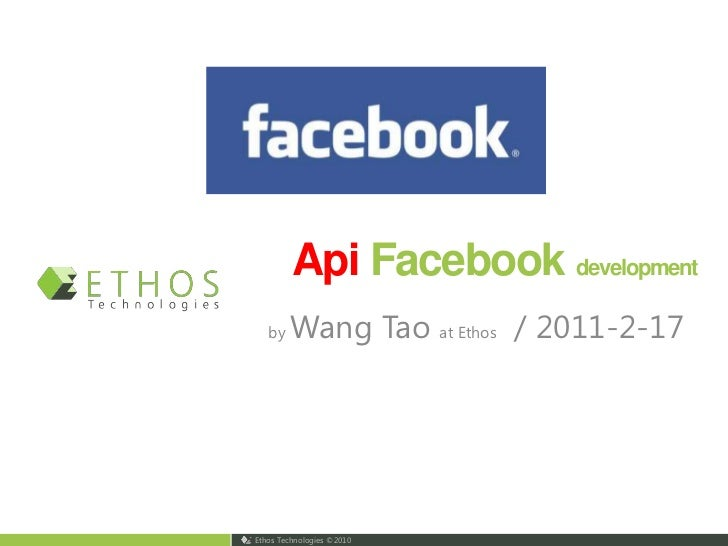 ApiFacebook development<br />by Wang Tao at Ethos  / 2011-2-17<br />