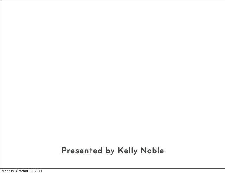 Presented by Kelly NobleMonday, October 17, 2011