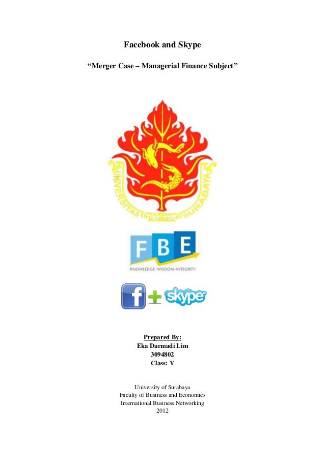 """Facebook and Skype """"Merger Case – Managerial Finance Subject"""" Prepared By: Eka Darmadi Lim 3094802 Class: Y University of ..."""