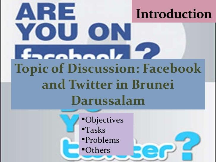 Topic of Discussion: Facebook and Twitter in Brunei Darussalam <ul><li>Objectives </li></ul><ul><li>Tasks </li></ul><ul><l...