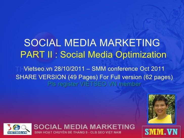 SOCIAL MEDIA MARKETING   PART II : Social Media Optimization Vietseo.vn 28/10/2011 – SMM conference Oct 2011 SHARE VERSION...