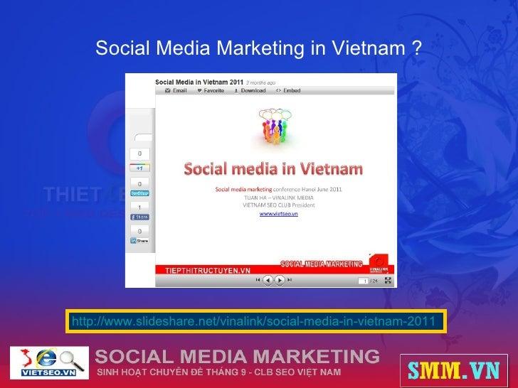 Social Media Marketing in Vietnam ? http://www.slideshare.net/vinalink/social-media-in-vietnam-2011